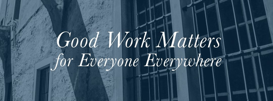 Good Work Matters for Everyone Everywhere