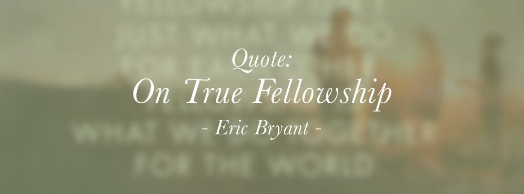 Quote: On True Fellowship