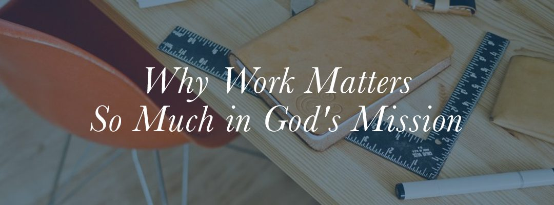 Why Work Matters So Much in God's Mission