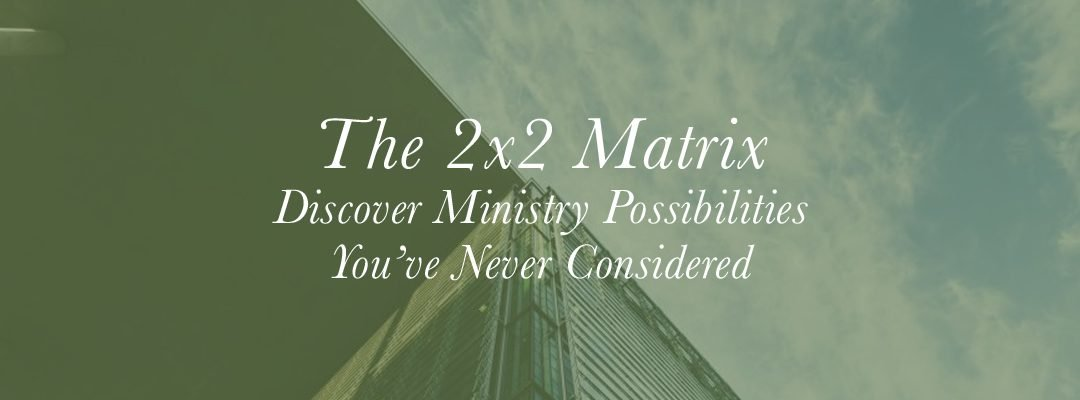 The 2×2 Matrix: Discover Ministry Possibilities You've Never Considered