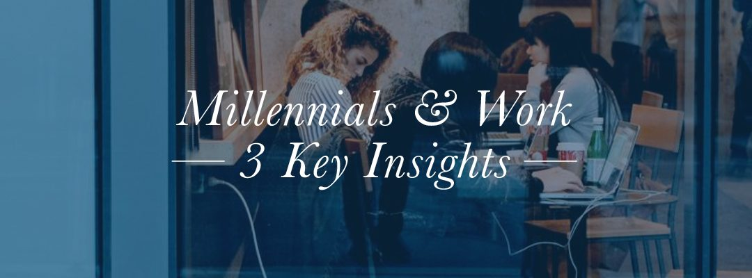 Millennials & Work: 3 Key Insights