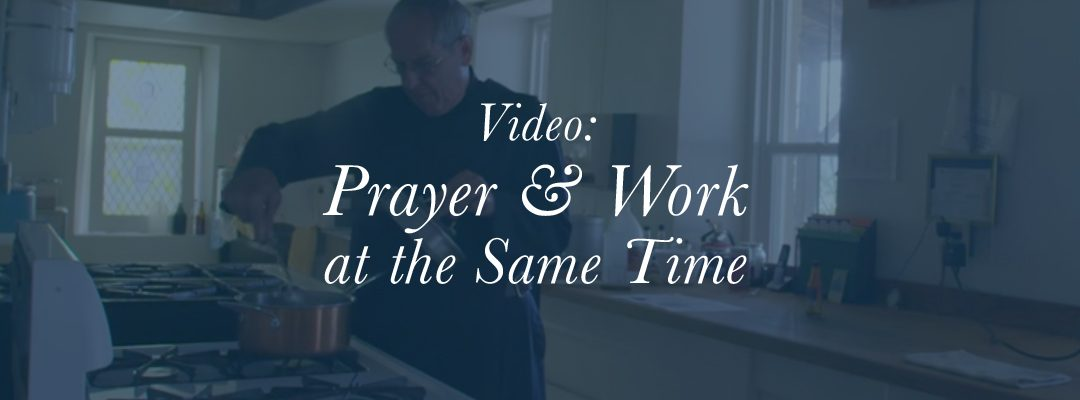 Video: Prayer & Work at the Same Time