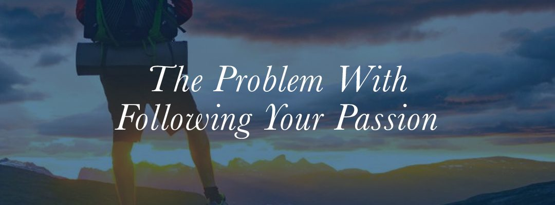 The Problem With Following Your Passion