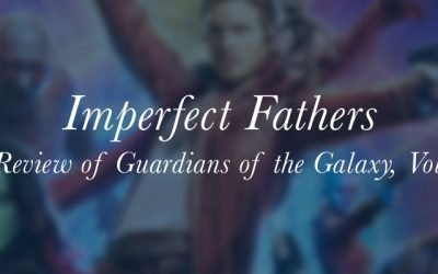 """Imperfect Fathers: A Review of """"Guardians of the Galaxy, Vol. 2"""""""