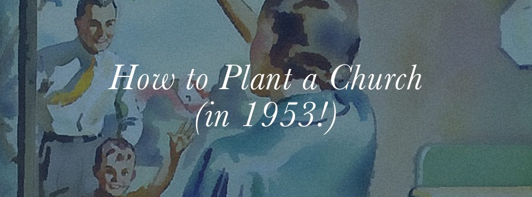 How to Plant a Church (in 1953!)