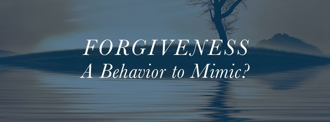Forgiveness: A Behavior to Mimic?