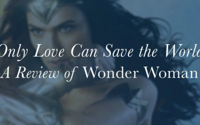"""Only Love Can Save the World"": A Review of ""Wonder Woman"""