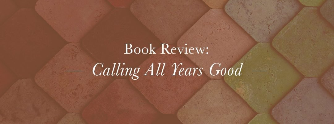 Book Review: Calling All Years Good