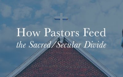 How Pastors Feed the Sacred Secular Divide