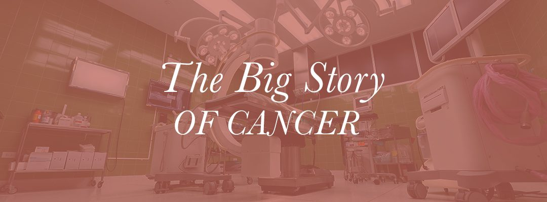 The Big Story of Cancer