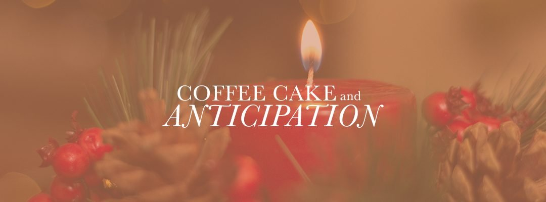 Coffee Cake and Anticipation