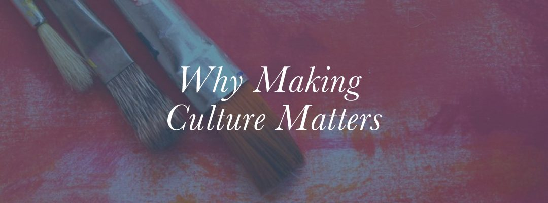 Why Making Culture Matters