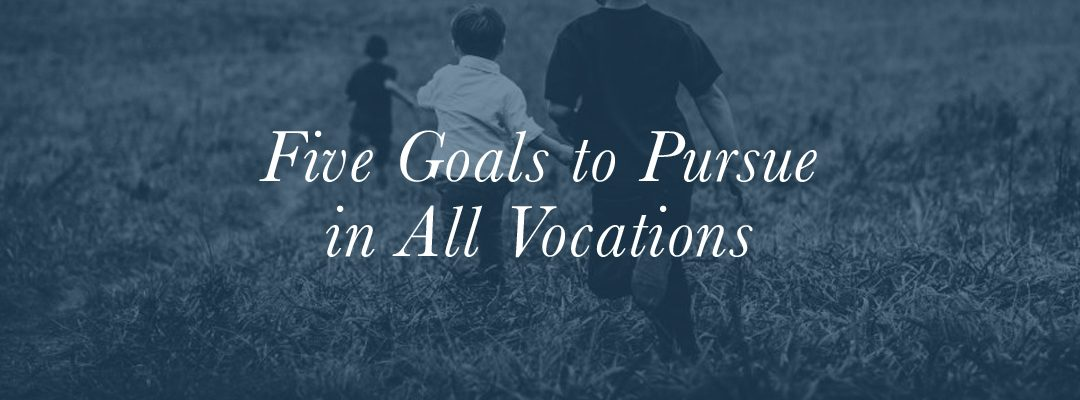 Five Goals to Pursue in All Vocations