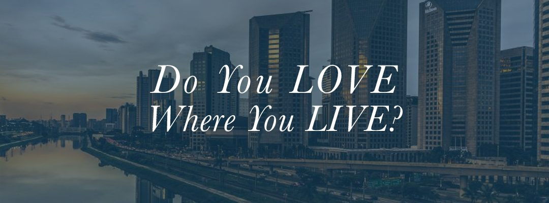 Do You Love Where You Live?