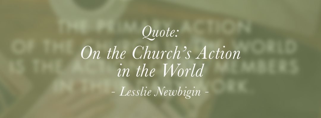 Quote: On the Church's Action in the World