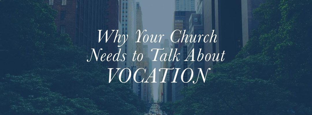 Why Your Church Needs to Talk About Vocation
