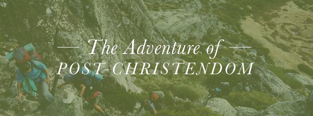 The Adventure of Post-Christendom, Part 1