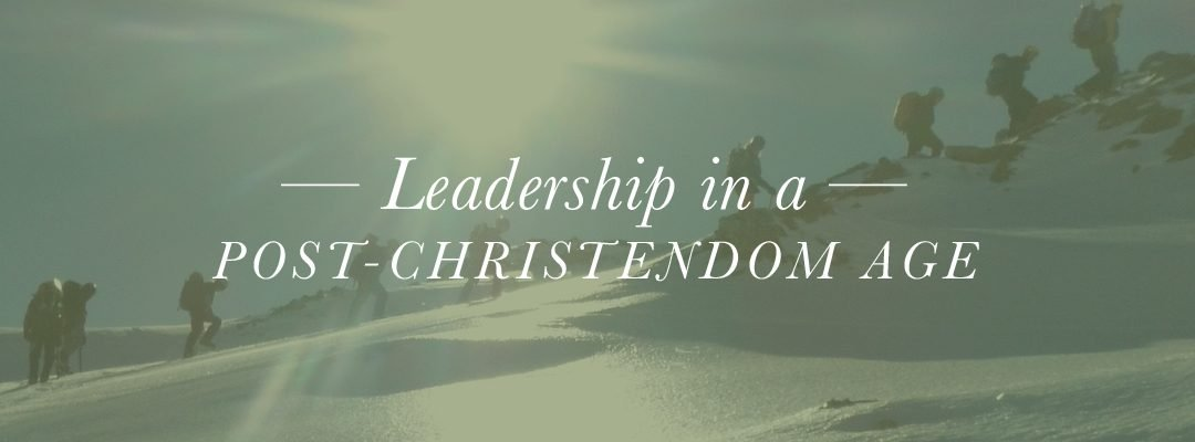 Leadership in a Post-Christendom Age