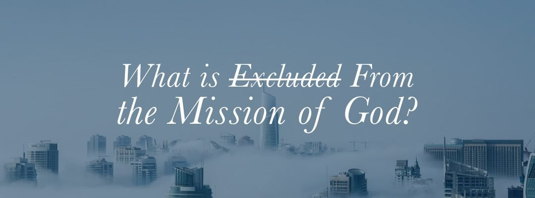 What is Excluded From the Mission of God?