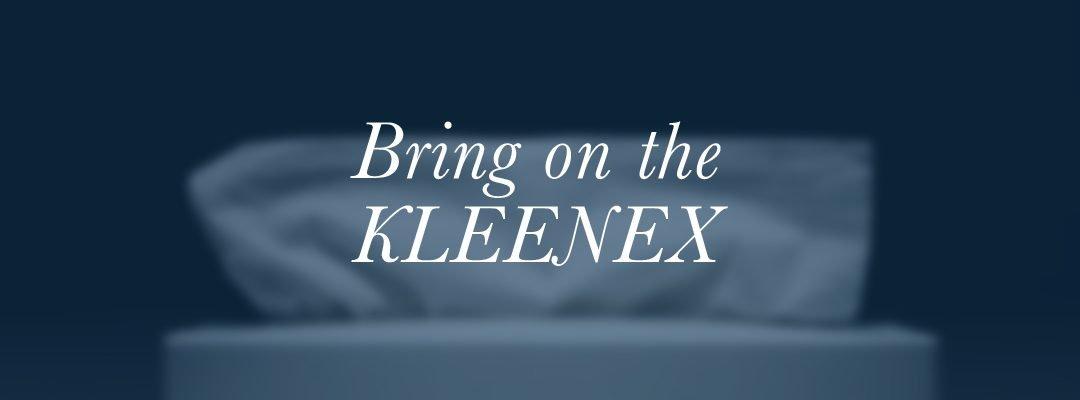 Bring on the Kleenex