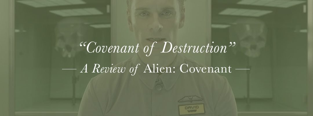 """Covenant of Destruction"" – A Review of Alien: Covenant"