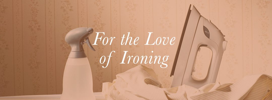 For the Love of Ironing