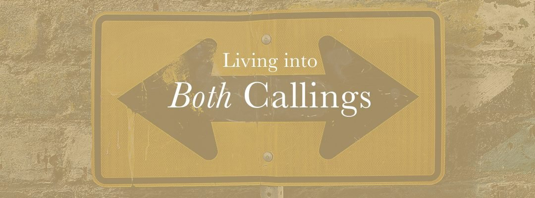 Living into Both Callings​