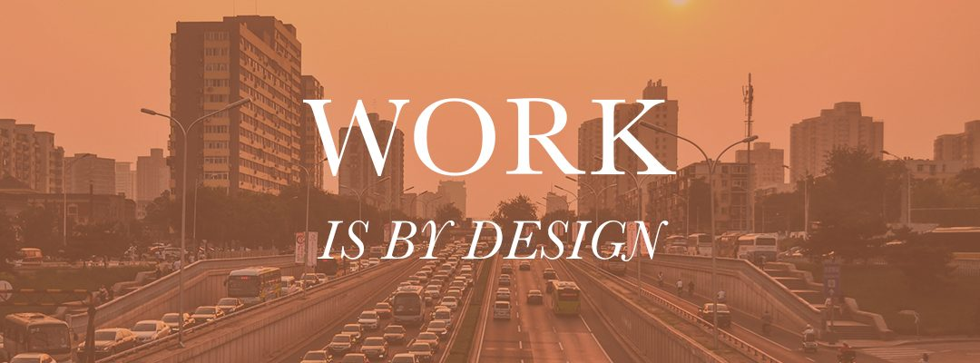 Work is By Design