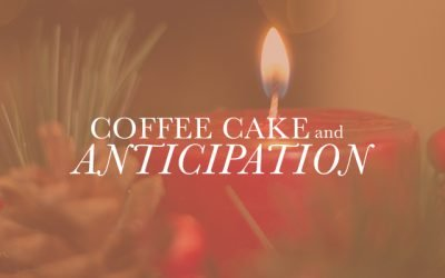 Coffee Cake and Anticipation