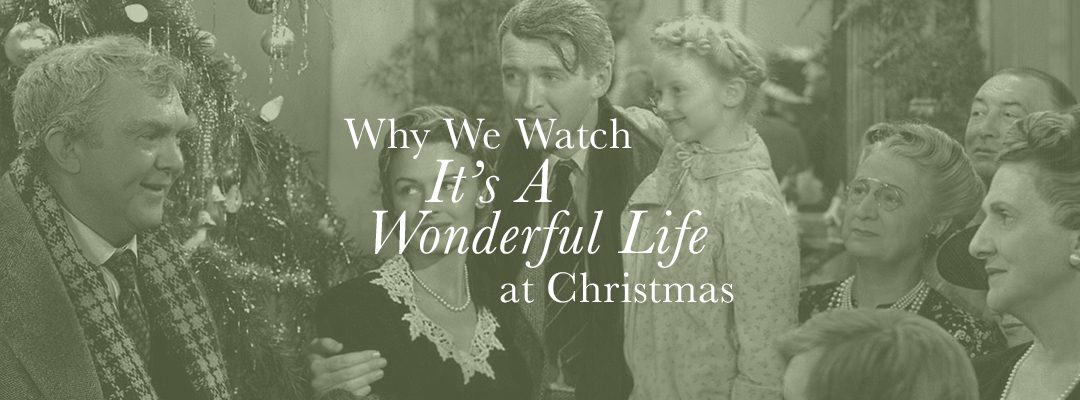 "Why We Watch ""It's A Wonderful Life"" At Christmas"