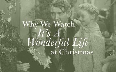 """Why We Watch """"It's A Wonderful Life"""" At Christmas"""