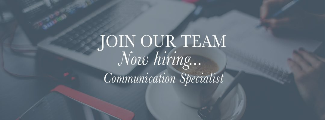 We're Hiring: Communications Specialist