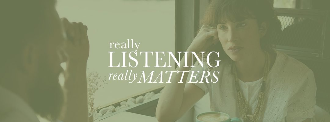 Really Listening Really Matters