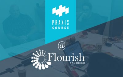 The Praxis Course – Redemptive Entrepreneurship with Flourish San Diego
